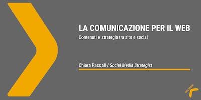La Comunicazione per il Web - Workshop a cura di Chiara Pascali