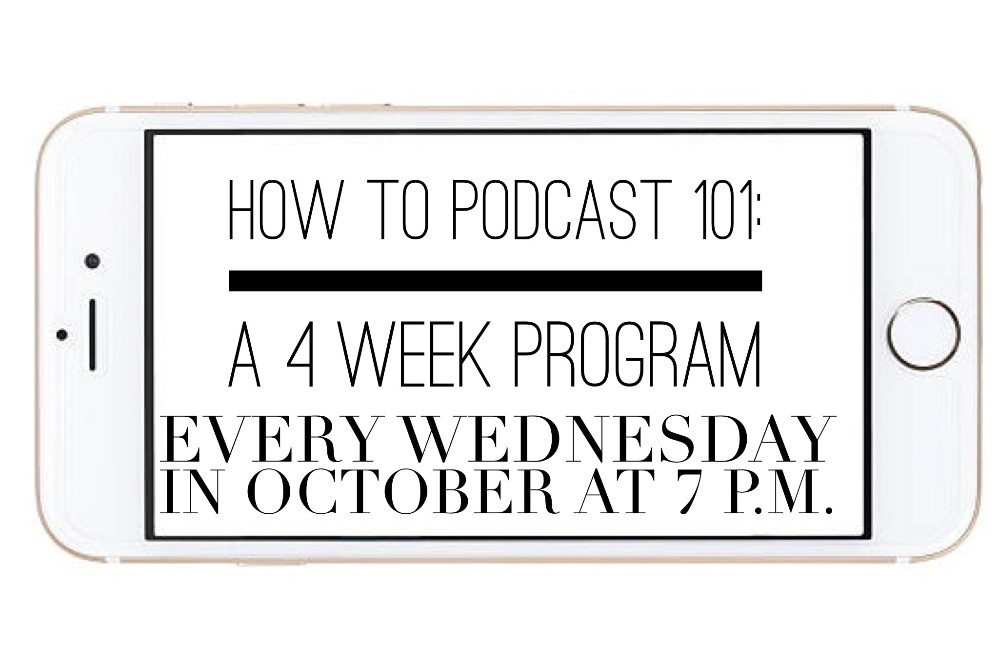 How to Podcast 101: A 4 Week Program