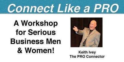 """""""Connect Like a PRO!"""" - Business Networking Skills for Serious Men & Women!"""