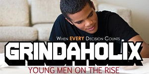 CANCELLED: Grindaholix: Young Men on the Rise -...