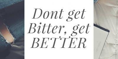 Dont Get Bitter, Get Better