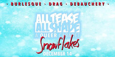 All Tease All Shade presents: Snowflakes