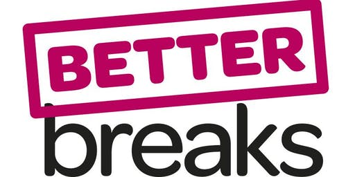 Better Breaks 2020 Funding Programme Applicant Workshop Glasgow