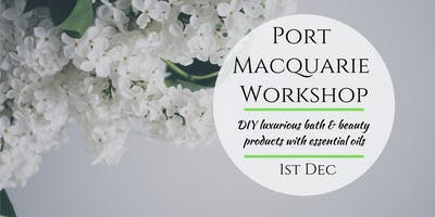 Port Macquarie Workshop: DIY Bath and Beauty Products with Essential Oils