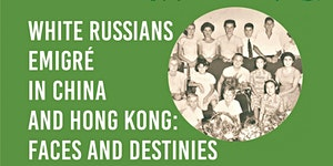 "Russian Culture Festival: ""White Russians in Hong Kong..."