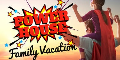 Power House Family Vacation