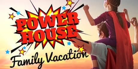 Power House Family Vacation tickets