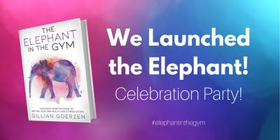 The Elephant in the Gym Launch Celebration!