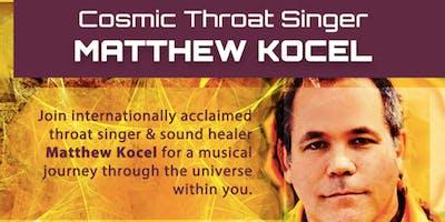 Cosmic Throat Singer Matthew Kocel - HEAL & IMMERSE OKANAGAN TOUR - Kamloops Evening Event