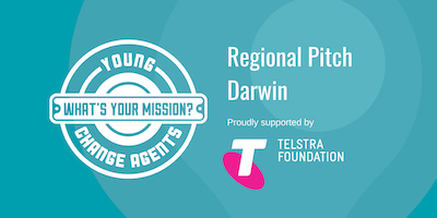 Young Change Agents Regional Pitch - Darwin