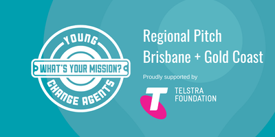 Young Change Agents Regional Pitch - Brisbane and Gold Coast