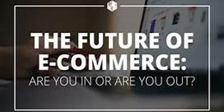 "Future E-commerce - ""Learn To Build a Profitable, Zero-Risk On-line Business Globally Today!"" tickets"