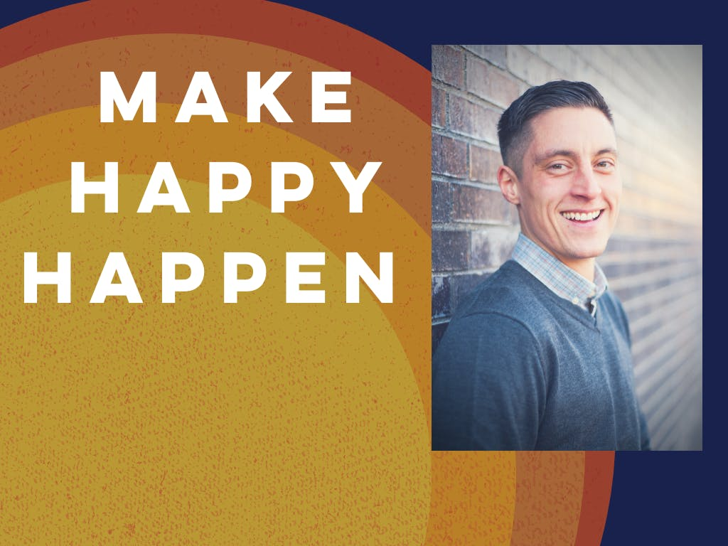 Make Happy Happen: Best Practices to Live You
