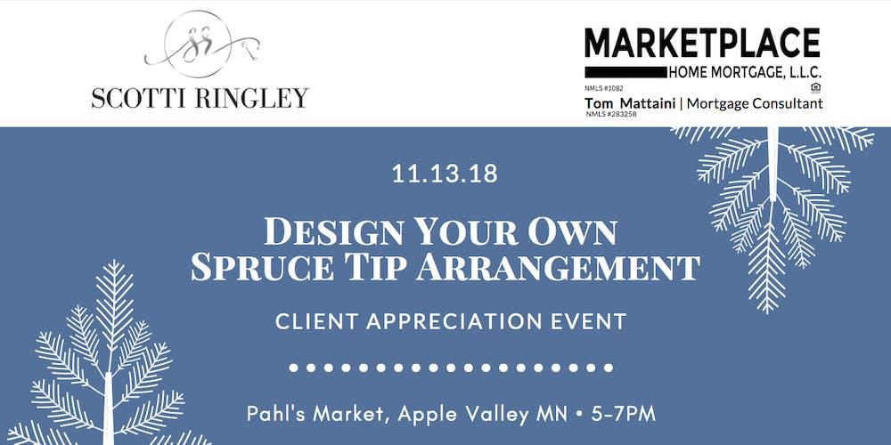 client appreciation event design your own spruce tip arrangement tickets tue nov 13 2018 at 500 pm eventbrite