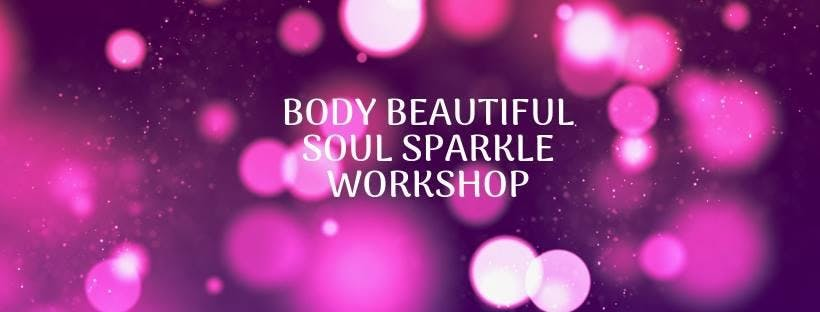 BODY BEAUTIFUL SOUL SPARKLE WORKSHOP