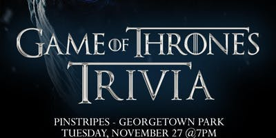 Game of Thrones Trivia @ Pinstripes Georgetown