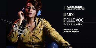 Il Mix delle Voci in Studio e in Live - Masterclass con Massimo Barbieri