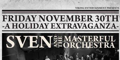 """Holiday Extravaganza\"" w/Sven & The Masterful Orchestra + special guests"