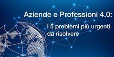 Aziende e Professioni del Mondo 4.0: la soluzione ai 5 problemi più distruttivi per l'imprenditore e per chi vuole fare un Business all'avanguardia