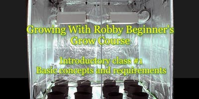 Growing With Robby! Beginners Grow Course. Introductory Class #1