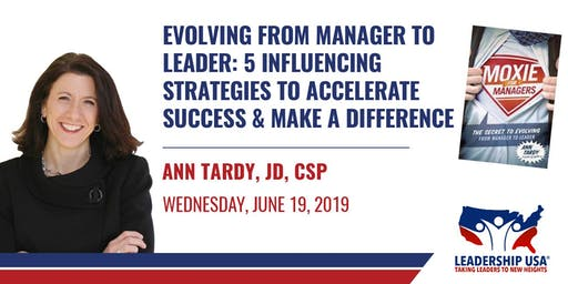 Evolving from Manager to Leader:  5 Influencing Strategies to Accelerate Success and Make a Difference with Ann Tardy