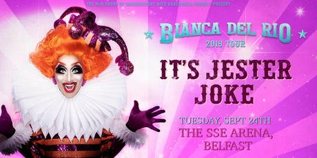"Bianca Del Rio ""It's Jester Joke"" 2019 Tour (SSE Arena, Belfast) tickets"