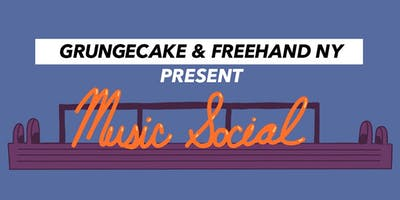 Music Social Presented by GRUNGECAKE + Freehand New York