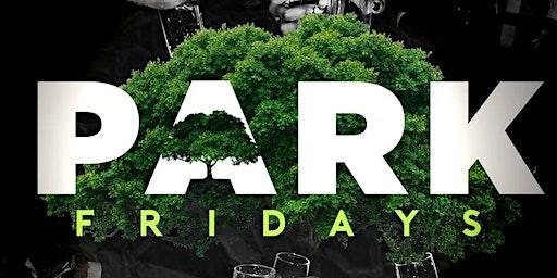 Fridays at The Park! #ParkFridays