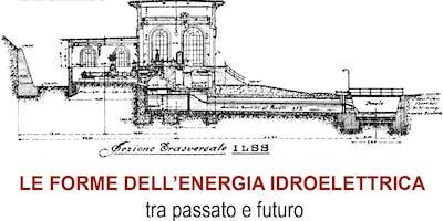 LE FORME DELL'ENERGIA IDROELETTRICA FRA PASSATO E FUTURO