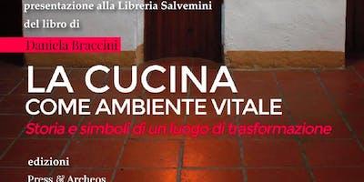 Presentazione del libro La cucina come ambiente vitale. Storia e simboli di un luogo di trasformazione di Daniela Braccini