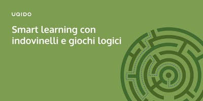 Smart learning con indovinelli e giochi logici   Uqido Talks About