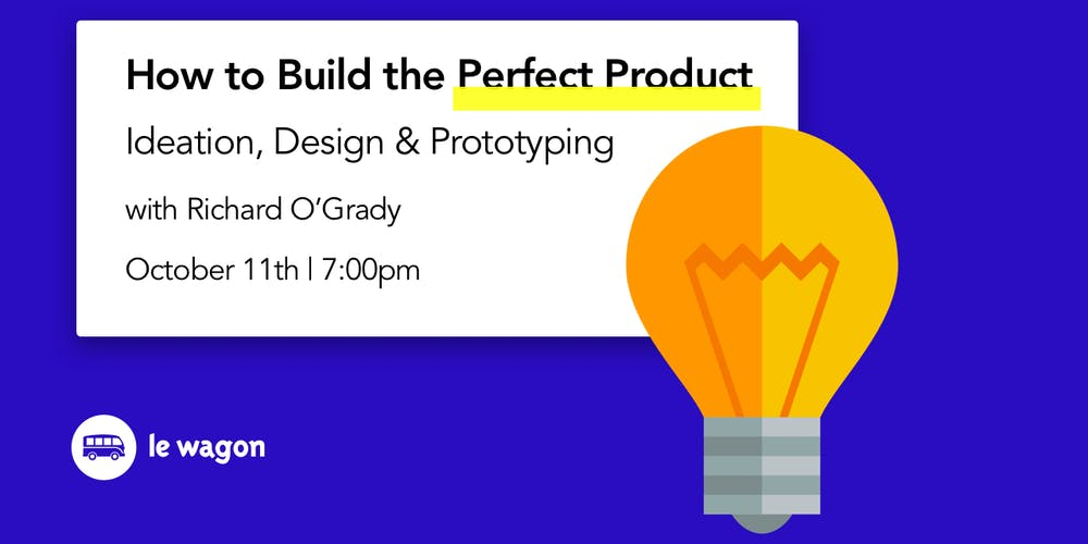 How To Build The Perfect Product Ideation Design Prototyping Tickets Thu 11 Oct 2018 At 1900