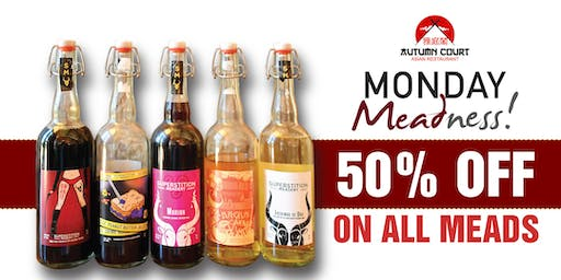 50% OFF ON ALL MEADS at Autumn Court every Mondays