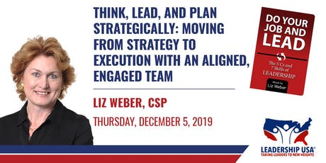 Think, Lead, and Plan Strategically: Moving From Strategy to Execution with an Aligned, Engaged Team with Liz Weber tickets