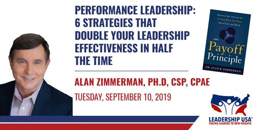 Performance Leadership: 6 Strategies That Double Your Leadership Effectiveness in Half The Time with Alan Zimmerman