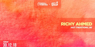 Thick As Thieves present Richy Ahmed