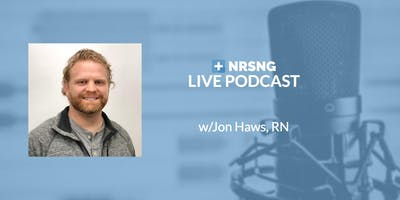 NRSNG Podcast LIVE with Jon Haws RN (Atlanta)