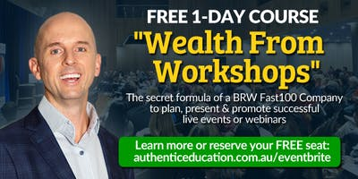 """(Free Ticket) \""""Wealth From Workshops\"""" by Authentic Education. 1-Day Course In Sydney"""