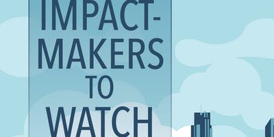Impact Makers to Watch 2019