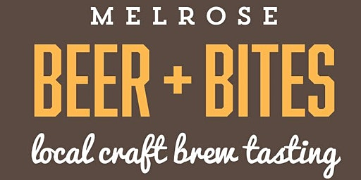 5th Annual Melrose BEER + BITES Craft Brew Tasting Fundraiser