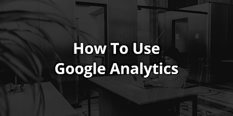 How To Use Google Analytics | Free Class | Knoxville | Enotto Consulting tickets