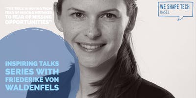 We Shape Tech Basel - Inspire Talks with Friederike von Waldenfels