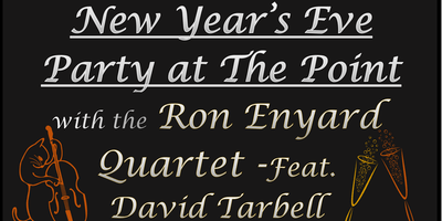 The Point's New Year's Eve Party with the Ron Enyard Quartet Feturing David Tarbell Vocals