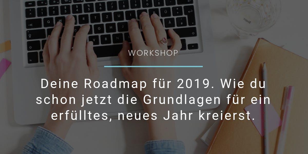 Deine Roadmap für 2019: Kreiere die Grundlage