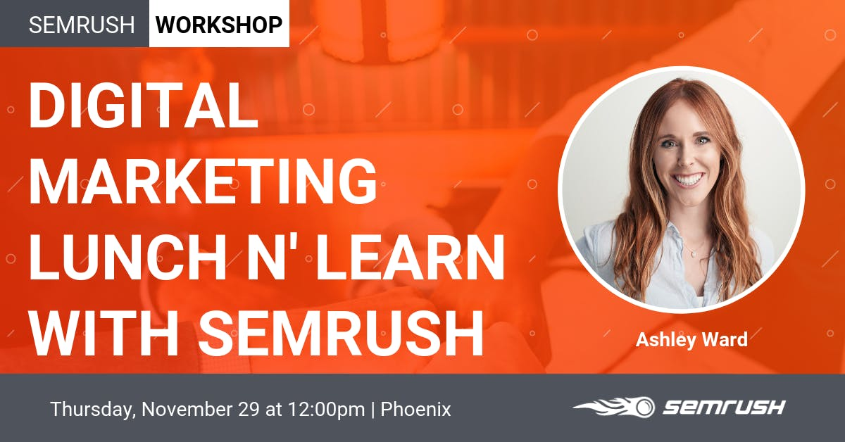 Digital Marketing Lunch N' Learn With SEMrush in Phoenix.