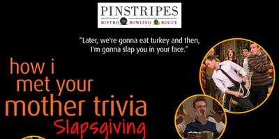 How I Met Your Mother Slapsgiving Trivia at Pinstripes Northbrook