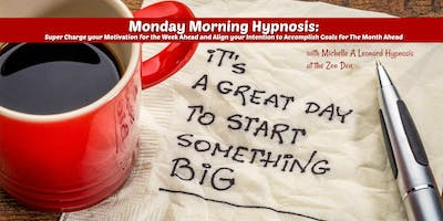 Monday Morning Hypnosis: Super Charge your Motivation for the Week Ahead and Align your Intention to Accomplish Goals for The Month