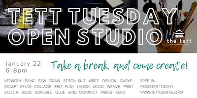 Tett Tuesday Open Studio - January 22