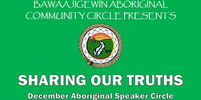 December Aboriginal Speaker Circle - Sharing Our Truths