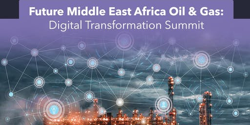 Future Middle East Africa Oil & Gas Digital Transformation Summit